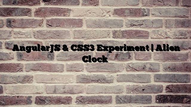 AngularJS & CSS3 Experiment | Alien Clock