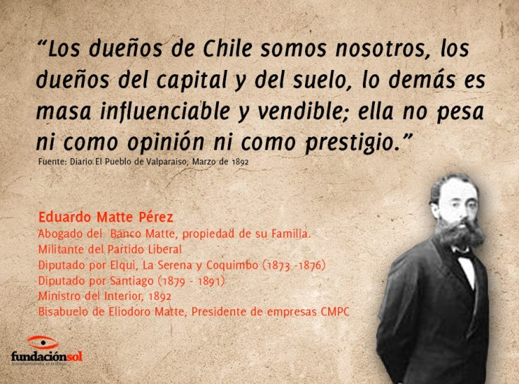 Resultado de imagen de Los dueños de Chile somos nosotros, los dueños del capital y del suelo; lo demás es masa influenciable y vendible; ella no pesa ni como opinión ni como prestigio