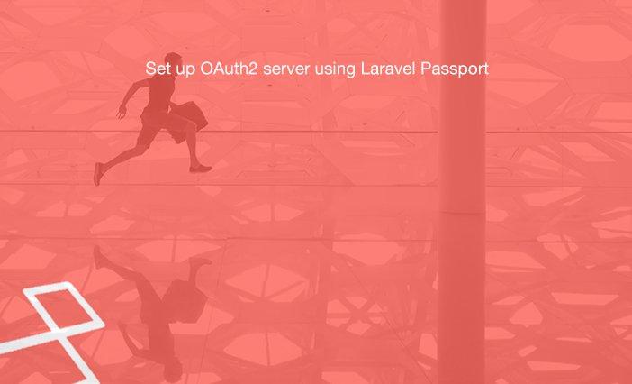 Set up OAuth2 server using Laravel Passport    #laravel #php #angularjs #oauth2 #html5 #css
