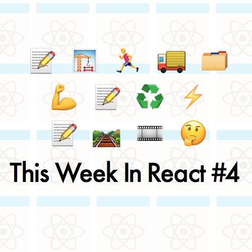 """This Week In React #4"" by @ericnakagawa  #reactjs"