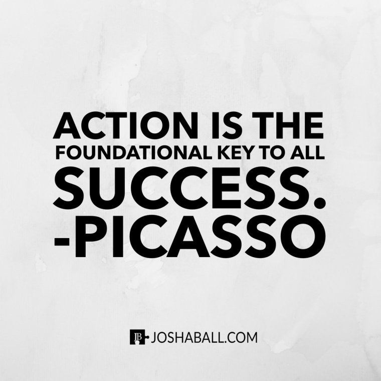 Action is the foundational key to success - Pablo Picasso