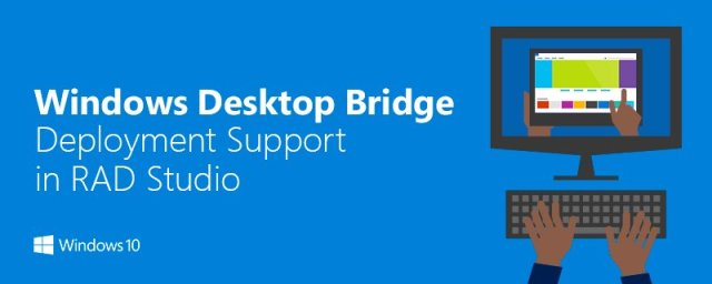 Windows Desktop Bridge Deployment Support in RAD Studio
