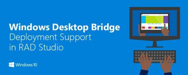 Windows Desktop Bridge Deployment Support in RAD Studio