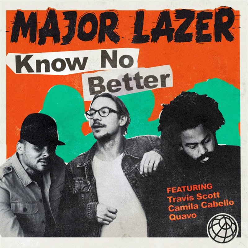 Major Lazer – Know No Better Lyrics ft. Travis Scott, Camila Cabello & Quavo
