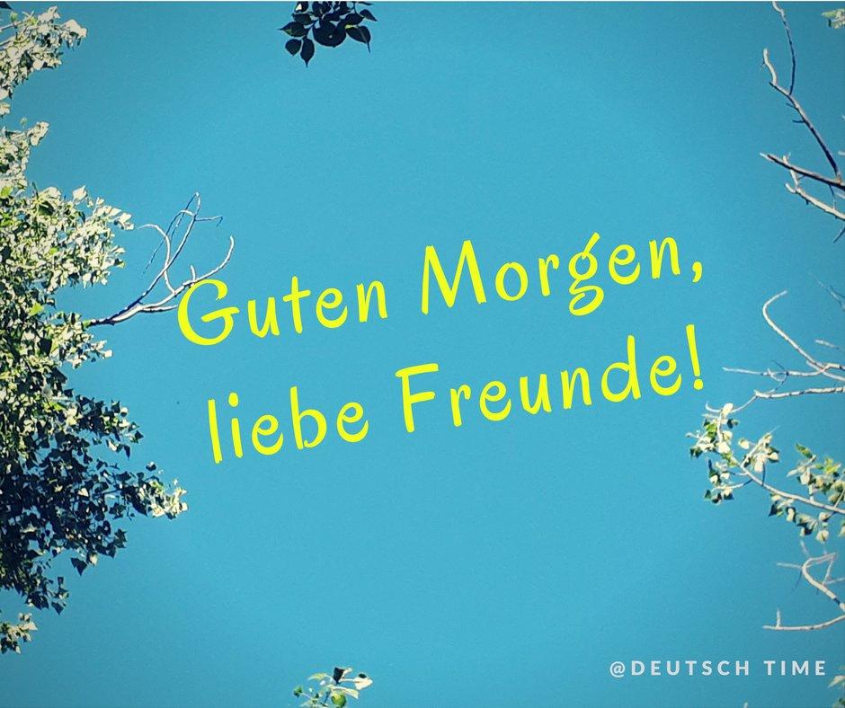 Deutsch Time Auf Twitter Gutenmorgen Liebe Freunde