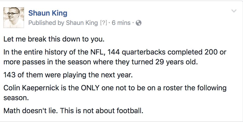 """Shaun King on Twitter: """"What's happening to Colin Kaepernick right now in  the @NFL has NEVER happened to another quarterback in the history of the  league. FACTS.… https://t.co/3yn35zQMKK"""""""