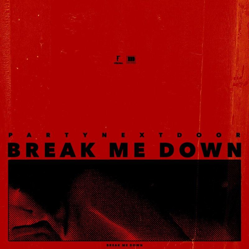 PARTYNEXTDOOR – Break Me Down Lyrics