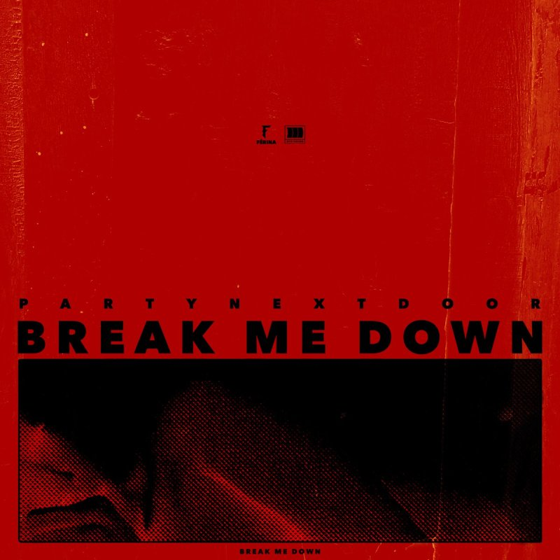 PARTYNEXTDOOR – Break Me Down Lyrics
