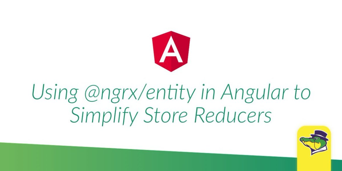 Using @ngrx/entity in Angular to Simplify Store Reducers