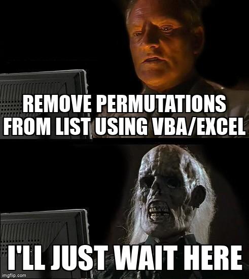 Meme Overflow On Twitter Remove Permutations From List Using Vba