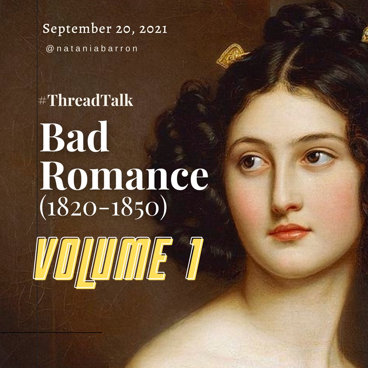 September 20, 2021 - @nataniabarron, #threadtalk, Bad Romance (1820-1850) - Volume 1. A dark-haired woman with her hair parted down the middle, with Classical features, looking off to the left. She has ringlets and a braided bun.