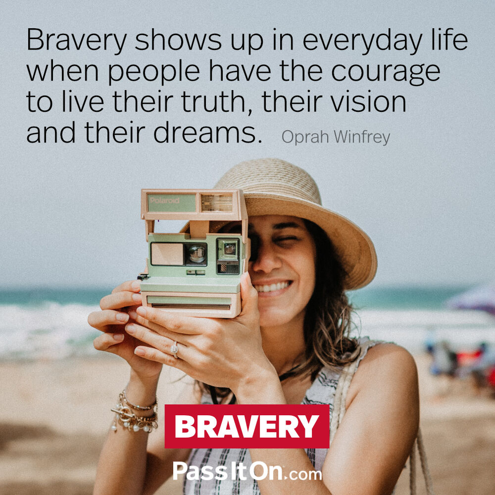 """Bravery shows up in everyday life when people have the courage to live their truth, their vision and their dreams."" - Oprah Winfrey  #MondayMotivation"