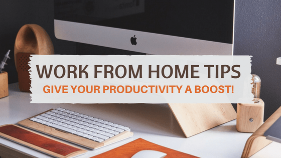 Work From Home Tips – Give Your Productivity a Boost