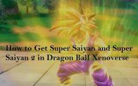 How to Get Super Saiyan and Super Saiyan 2 in Dragon Ball Xenoverse