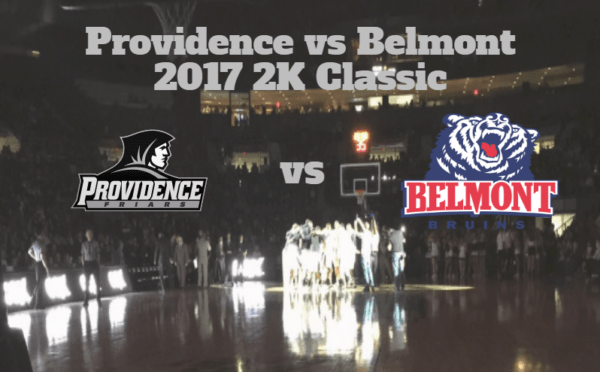 2K Classic Game Notes & Preview: Providence (3-1) vs Belmont (4-1) 11/22/17