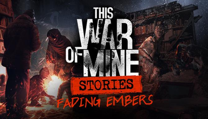This War of Mine Stories Fading Embers Update v20190829 Free Download
