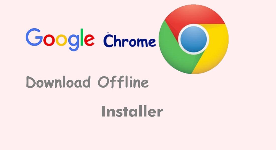 download chrome full installer