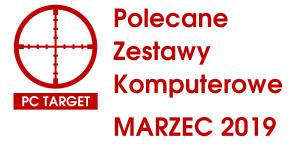 Polecane zestawy Komputerowe MARZEC 2019 - PC target