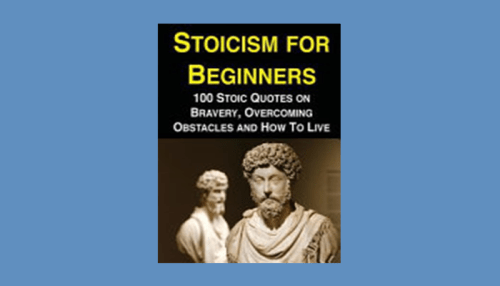 Stoicism for Beginners: 100 Stoic Quotes on Bravery Overcoming Obstacles and How to Live
