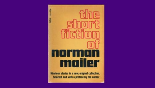 The Short Fiction Of Norman Mailer