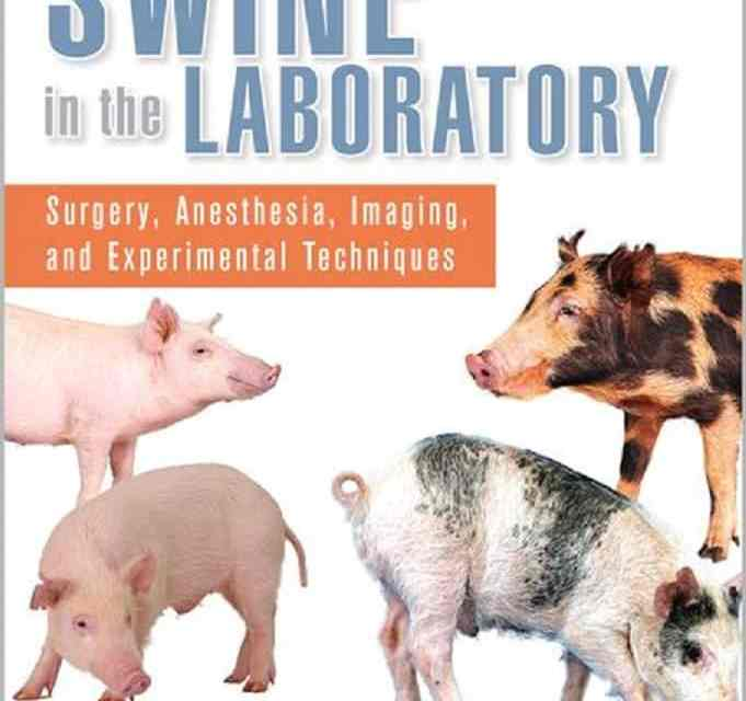 Swine in the laboratory – Surgery, Anesthesia, Imaging, and Experimental Techniques 3rd Edition