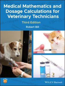 Medical mathematics and dosage calculations for veterinary technicians, 3rd edition