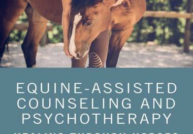 Equine-Assisted Counseling and Psychotherapy, Healing Through Horses