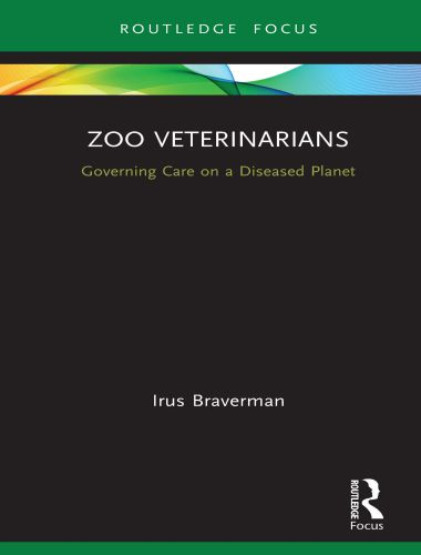 Zoo Veterinarians; Governing Care on a Diseased Planet 1st Edition
