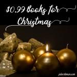 $0.99 Books for Christmas!