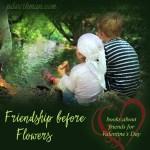 Friendship Before Flowers