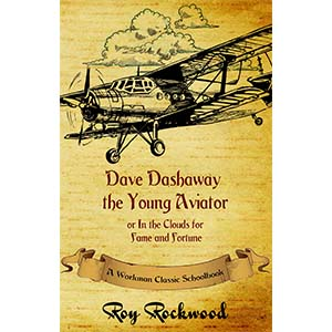Dave Dashaway the Young Aviator or In the Clouds for Fame and Fortune