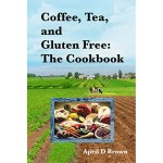 Coffee, Tea, and Gluten Free: The Cookbook