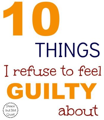 10 Things I Refuse to Feel Guilty About