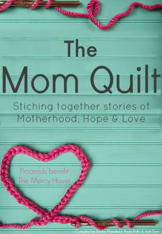 The Mom Quilt -- a collection of poignant, funny, relatable stories about motherhood.