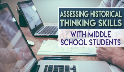 Assessing historical thinking skills with middle school students