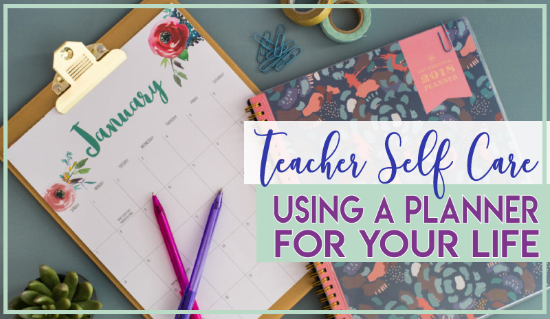 Teacher Self Care – Using a Planner for Your Life