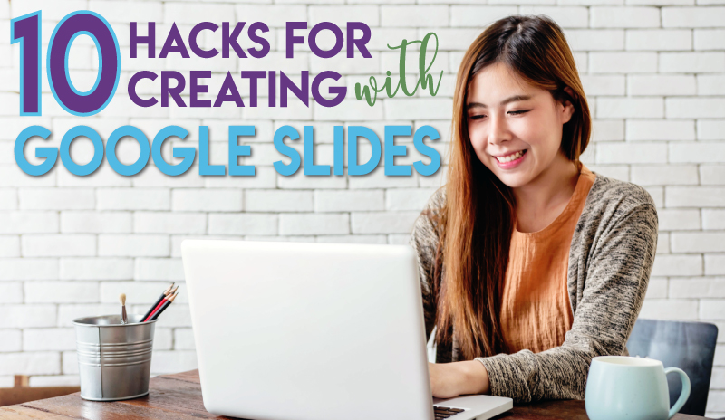 10 Hacks for Creating with Google Slides - Part 1