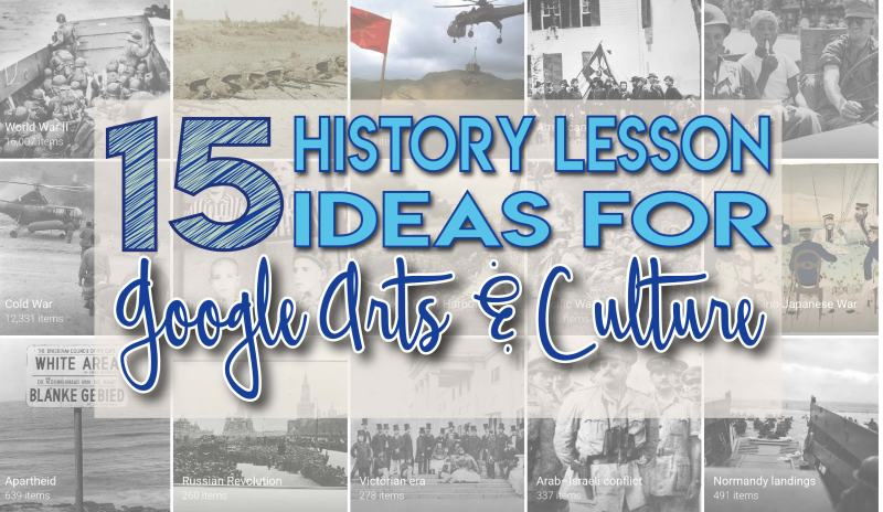 15 History Lesson Ideas for Google Arts and Culture