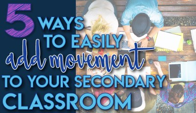 5 Ways to Easily Add Movement to Your Secondary Classroom