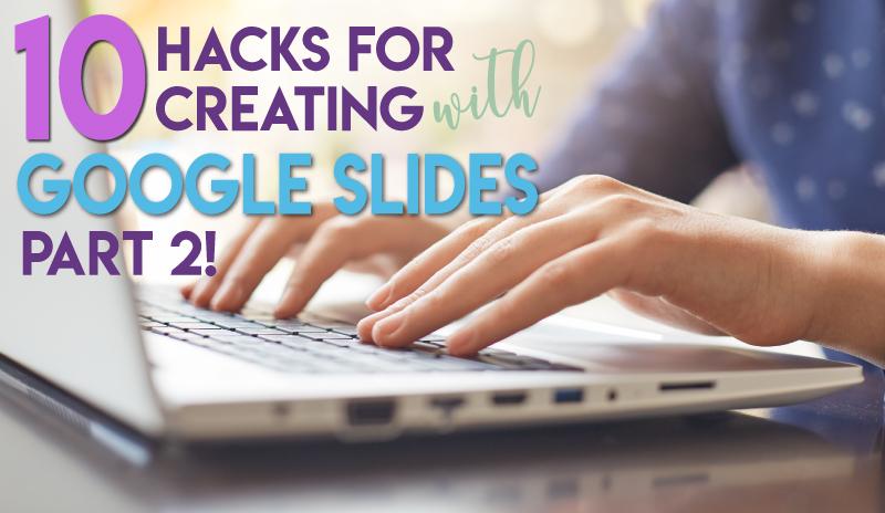 10 Hacks for Creating with Google Slides - Part 2