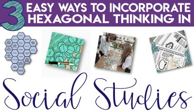 3 Easy Ways to Incorporate Hexagonal Thinking in Social Studies
