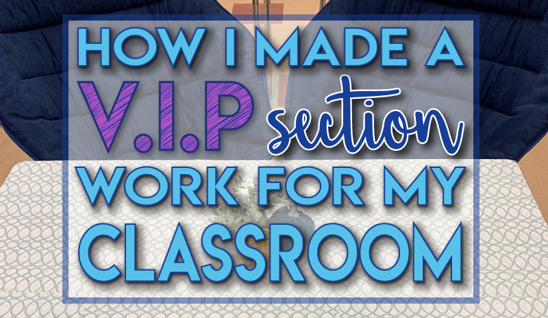 How I made a VIP section work for my classroom