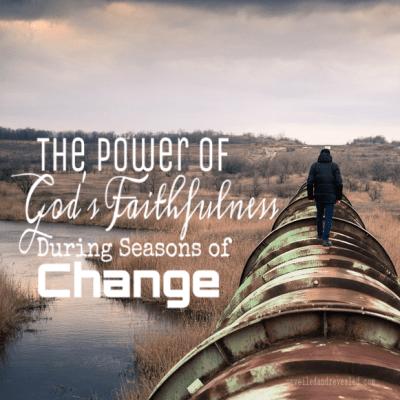The Power of God's Faithfulness During Seasons of Change