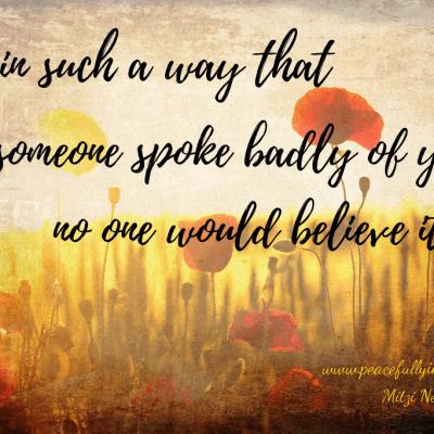 Do you speak truth and kindness wherever you go?