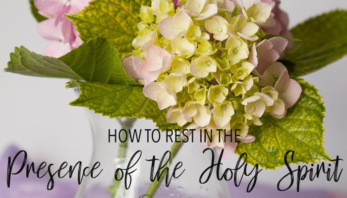 How to Rest in the Presence of the Holy Spirit
