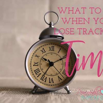 What to Do When You Lose Track of Time