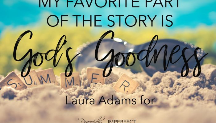 My Favorite Part of the Story is God's Goodness