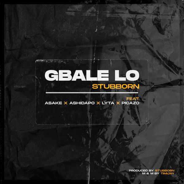 Lyta Ft Picazo & Stubborn Beatz – Gbale Lo Mp3