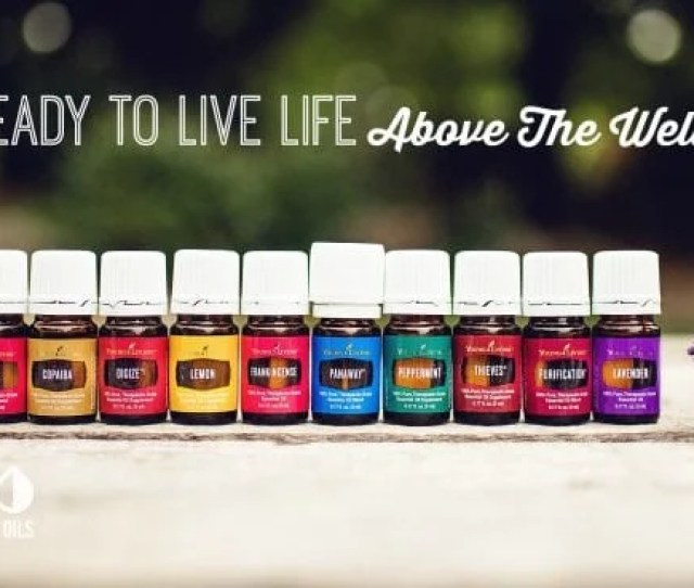Are You Ready To Live Life Above The Wellness Line With Young Living Essential Oils