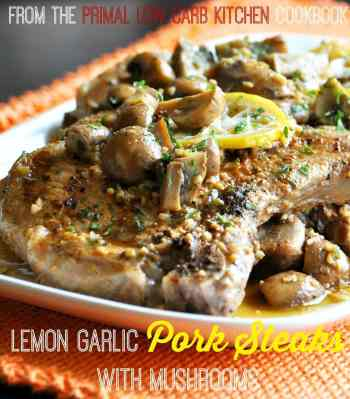 Lemon Garlic Pork Steaks with Mushrooms from The Primal Low Carb Kitchen Cookbook